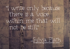 I write because there is a voice