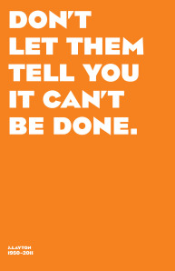 don't let them tell you it can't be done