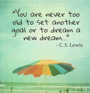 never to old to dream
